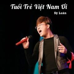 Tuổi Trẻ Việt Nam Ơi (Single) - Sỹ Luân
