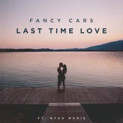 Last Time Love (Single) - Fancy Cars, Myah Marie