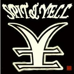 Spit & Yell