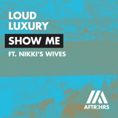 Show Me (Single) - Loud Luxury, Nikki's Wives