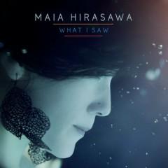 What I Saw - Maia Hirasawa
