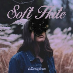 Soft Hate - Memoryhouse