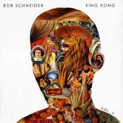 King Kong Suite, Vol. II - Bob Schneider