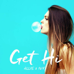 Get Hi (Single) - Allie & Ivy