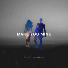 Make You Mine (Single) - SAINT WKND, Boy Matthews