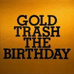 GOLD TRASH CD1 - The Birthday