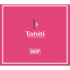 Skip (4th Single Album) - TAHITI