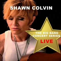 Big Bang Concert Series: Shawn Colvin (Live)