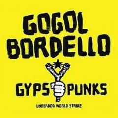 Gypsy Punks (Underdog World Strike) - Gogol Bordello