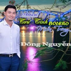 Trữ Tình Bolero Miền Trung - Đông Nguyễn