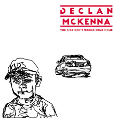 The Kids Don't Wanna Come Home (Single) - Declan McKenna