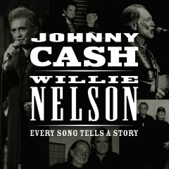 Every Song Tells A Story - Johnny Cash,Willie Nelson