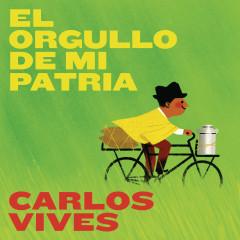 El Orgullo De Mi Patria (Single) - Carlos Vives