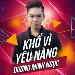 Khổ Vì Yêu Nàng (Single) - Dương Minh Ngọc