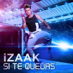 Si Te Quedas (Single) - iZaak