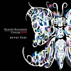 Concept RRR never fear - Kawamura Ryuichi