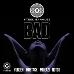 Bad (Single) - Steel Banglez
