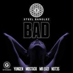 Bad (Single) - Steel Banglez