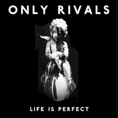 Life Is Perfect - Only Rivals