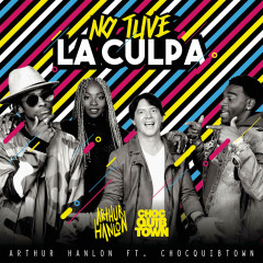 No Tuve la Culpa (Single) - Arthur Hanlon, ChocQuibTown