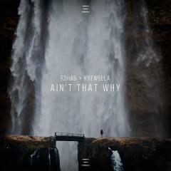Ain't That Why (Single) - R3hab, Krewella