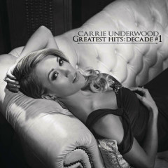 Greatest Hits: Decade #1 - Carrie Underwood