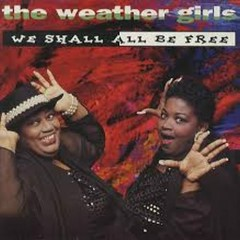 We Shall All Be Free - The Weather Girls