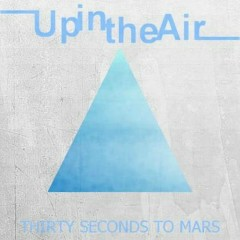 Up In The Air (Digital Single)  - 30 Seconds To Mars