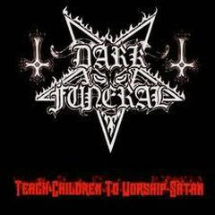 Teach Children To Worship Satan - Dark Funeral