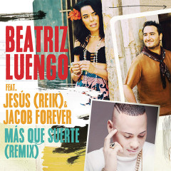 Más Que Suerte (Remix) (Single) - Beatriz Luengo, Jesús Navarro, Jacob Forever