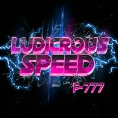 Ludicrous Speed - F-777