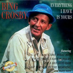 Everything I Have Is Yours - Bing Crosby