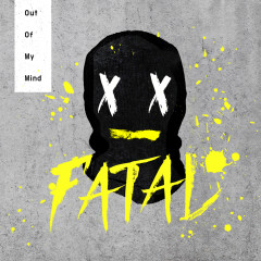 Out Of My Mind (Single) - Fatal