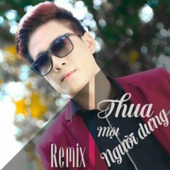 Thua Một Người Dưng Remix - Phạm Thành Nguyên