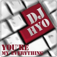 You're My Everything - DJ Hyo