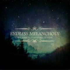 Her Name In A Language Of Stars - Endless Melancholy