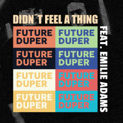Didn't Feel A Thing (Single) - Future Duper