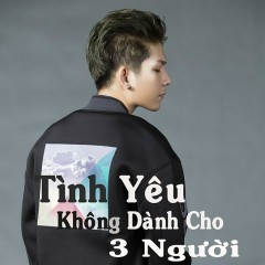 Tình Yêu Không Dành Cho Ba Ngưòi - Kelvin Khánh