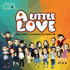 A Little Love - Soul Club, Thanh Bùi, Alexander Tú