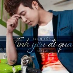 Tình Yêu Đi Qua (Single) - Triệu Lộc