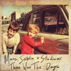Those Were The Days (Single) - StadiumX, Marc Scibilia