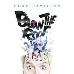 Blow The Roof (EP) - Flux Pavilion