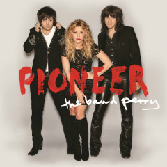 Pioneer (Deluxe Edition) - The Band Perry