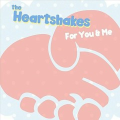 For You And Me - The Heartshakes