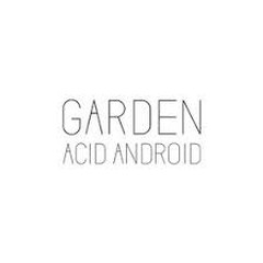 GARDEN - acid android