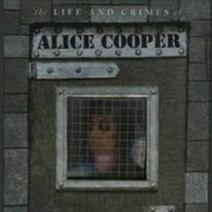 The Life And Crimes Of Alice Cooper (CD3) - Alice Cooper