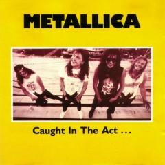 Caught In The Act - Metallica