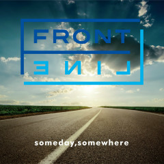 Someday, Somewhere  - FRONT LINE