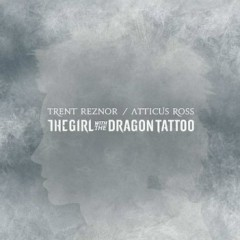 The Girl With The Dragon Tattoo OST [Part 2] - Trent Reznor,Atticus Ross