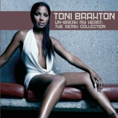 Un-Break My Heart - The Remix Collection - Toni Braxton